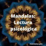 Mandalas: Objetivos, formas, construcción y lectura psicológica de un mandala